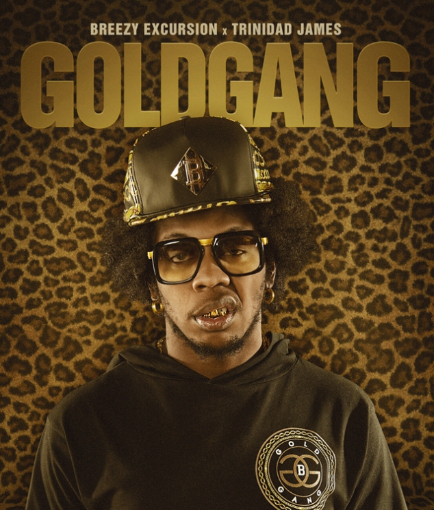 TRINIDAD JAMES AND BREEZY EXCURSION COLLABO - GOLDGANG-